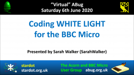 VABug.200606_07.Sarah.Walker.-.Coding.White.Light.for.the.BBC.Micro